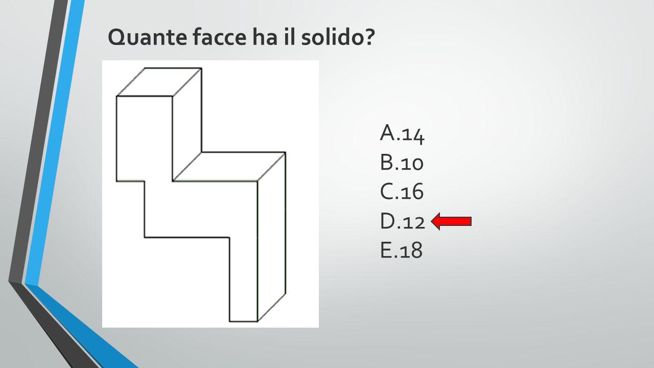 Quante facce ha il solido? A.14 B.10 C.16 D.12 E.18