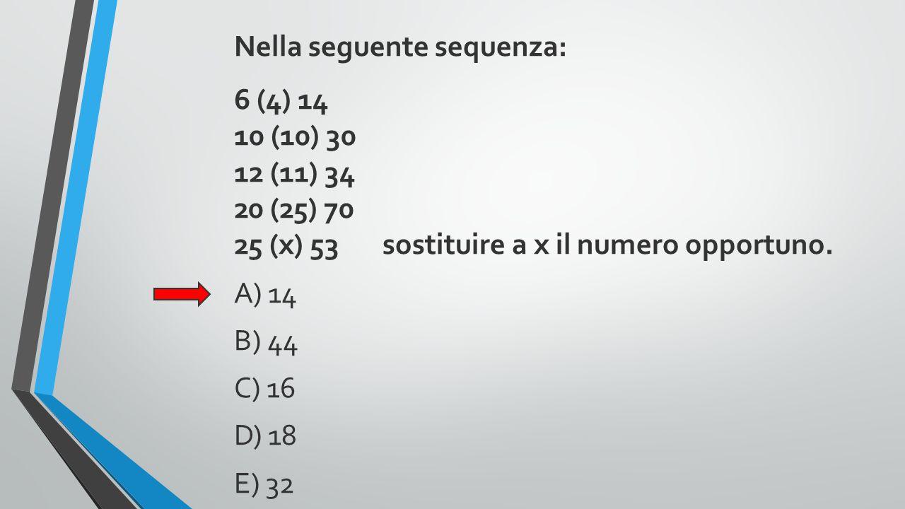Nella seguente sequenza: 6 (4) 14 10 (10) 30 12 (11) 34 20 (25) 70 25 (x) 53 sostituire a x il numero opportuno. A) 14 B) 44 C) 16 D) 18 E) 32