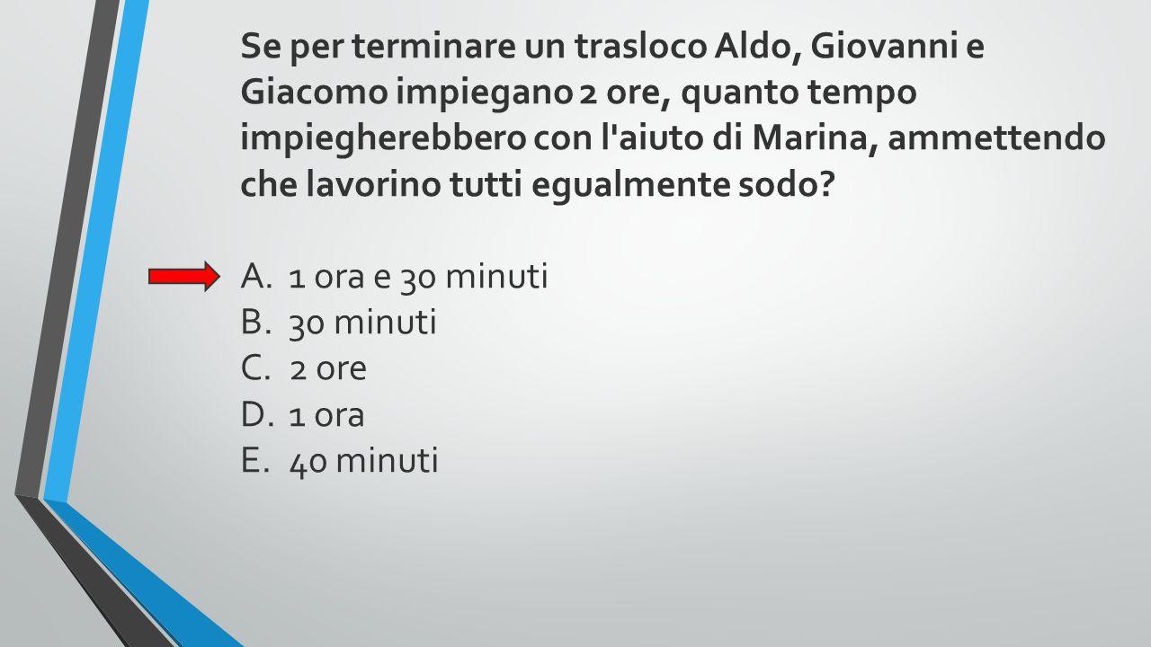Se per terminare un trasloco Aldo, Giovanni e Giacomo impiegano 2 ore, quanto tempo impiegherebbero con l'aiuto di Marina, ammettendo che lavorino tut