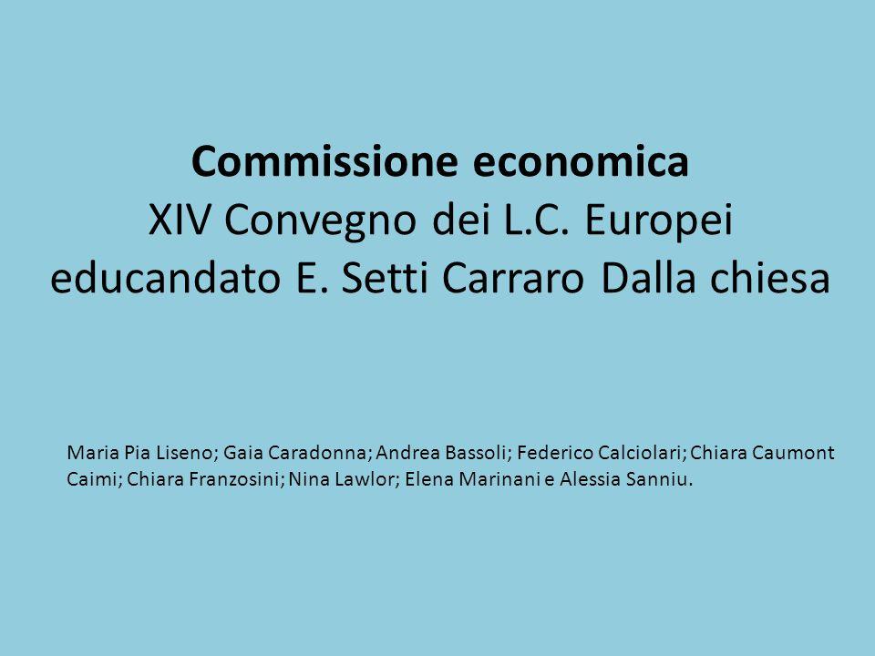 Commissione economica XIV Convegno dei L.C. Europei educandato E. Setti Carraro Dalla chiesa Maria Pia Liseno; Gaia Caradonna; Andrea Bassoli; Federic