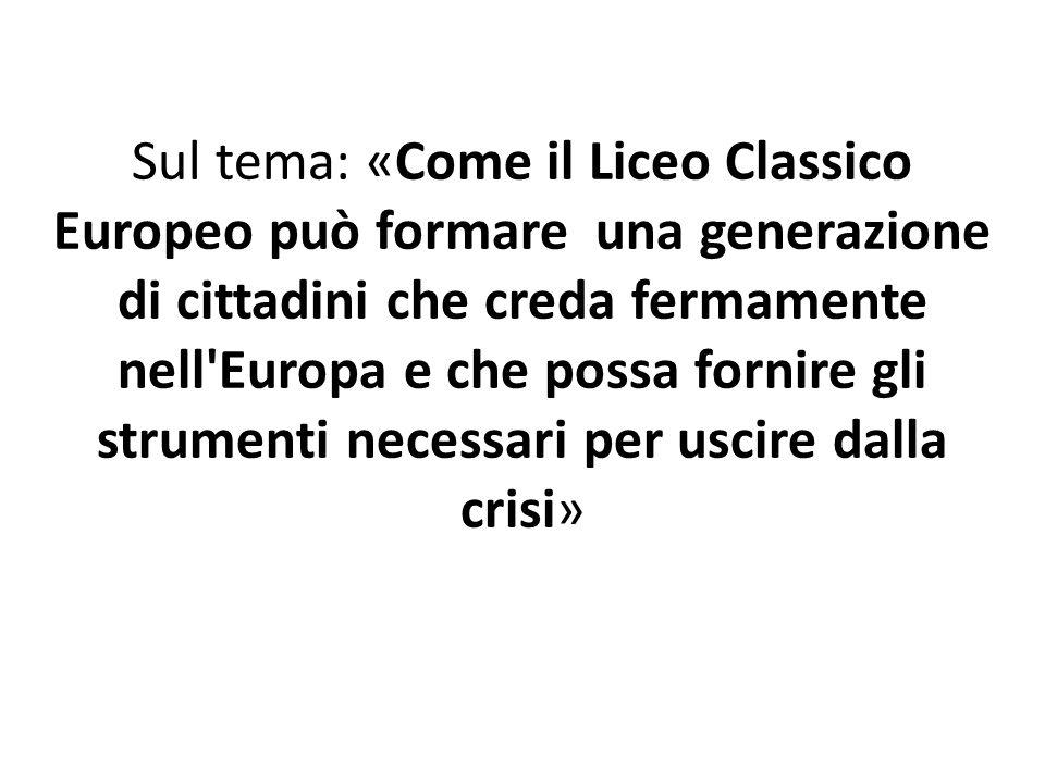 Sul tema: «Come il Liceo Classico Europeo può formare una generazione di cittadini che creda fermamente nell'Europa e che possa fornire gli strumenti
