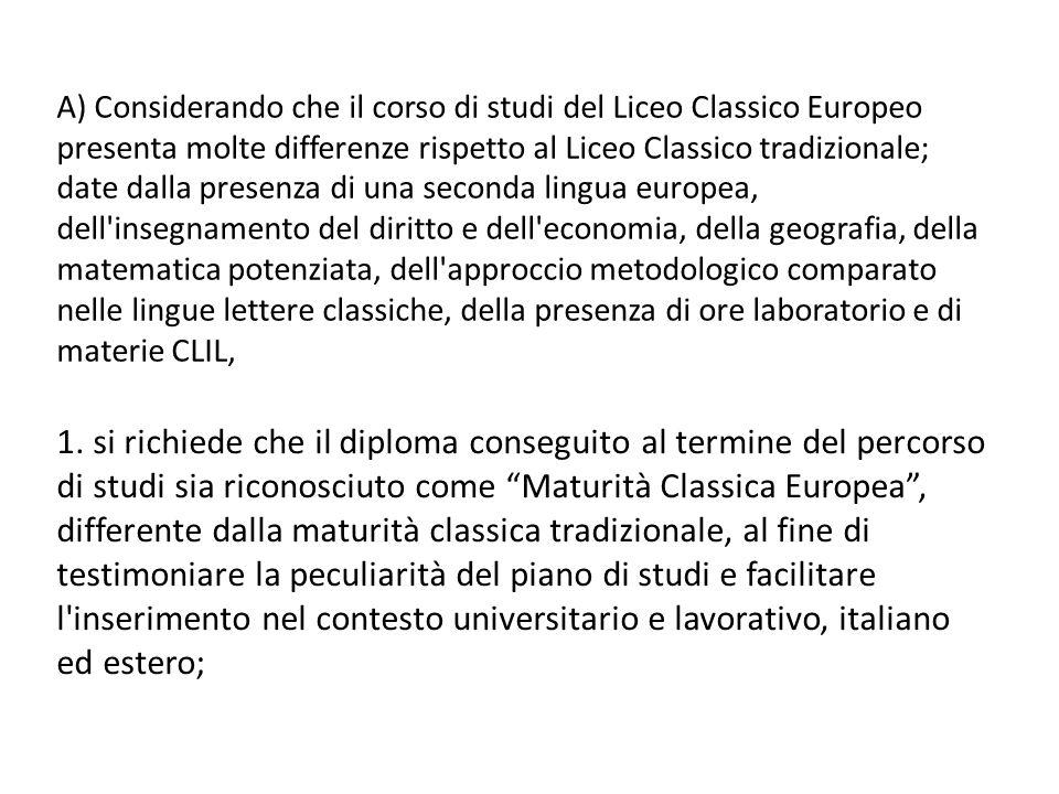 A) Considerando che il corso di studi del Liceo Classico Europeo presenta molte differenze rispetto al Liceo Classico tradizionale; date dalla presenz