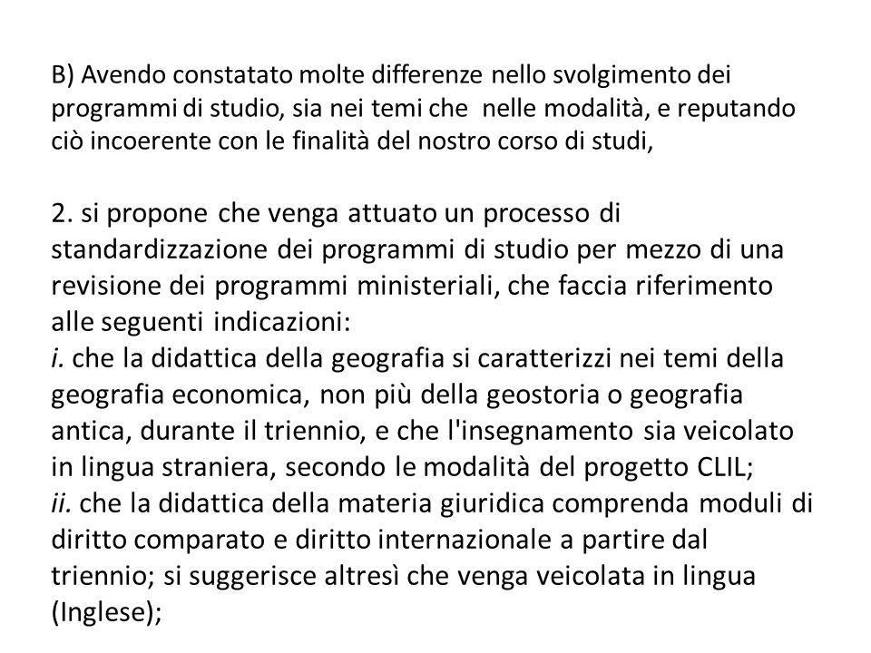 B) Avendo constatato molte differenze nello svolgimento dei programmi di studio, sia nei temi che nelle modalità, e reputando ciò incoerente con le fi