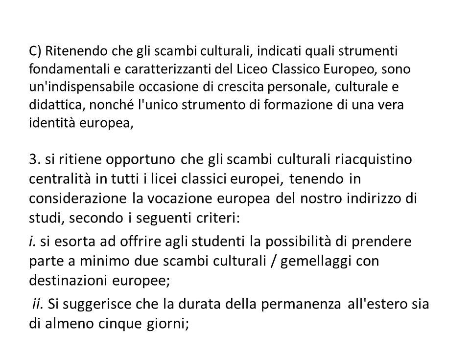 C) Ritenendo che gli scambi culturali, indicati quali strumenti fondamentali e caratterizzanti del Liceo Classico Europeo, sono un'indispensabile occa