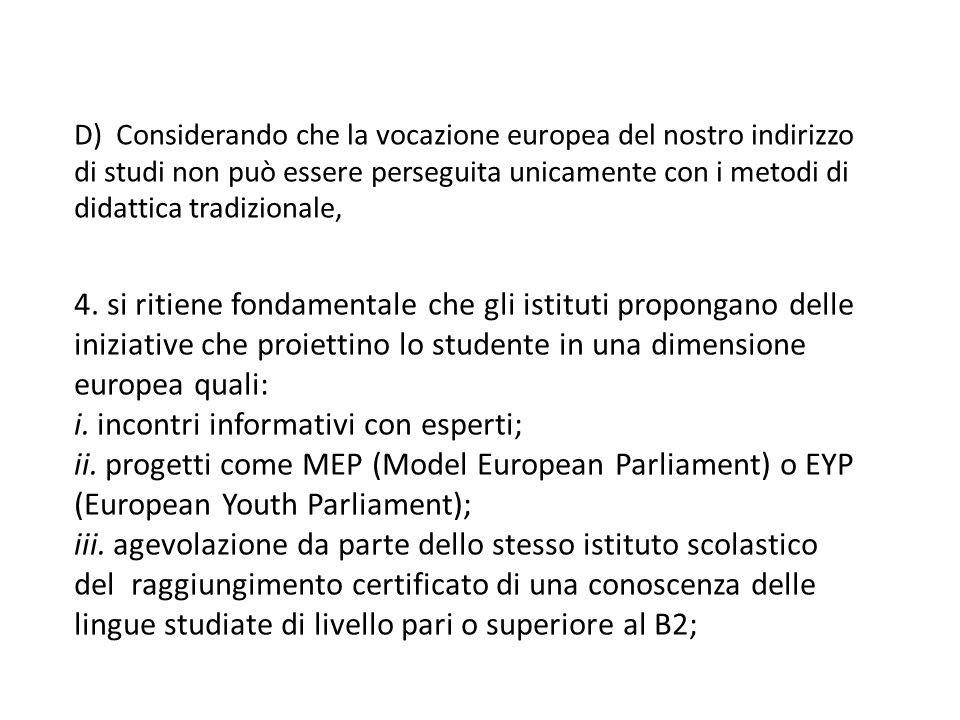 E) Avendo osservato con rammarico che non in tutti gli Istituti Classici Europei viene data l opportunità di conseguire una maturità europea straniera, 5.