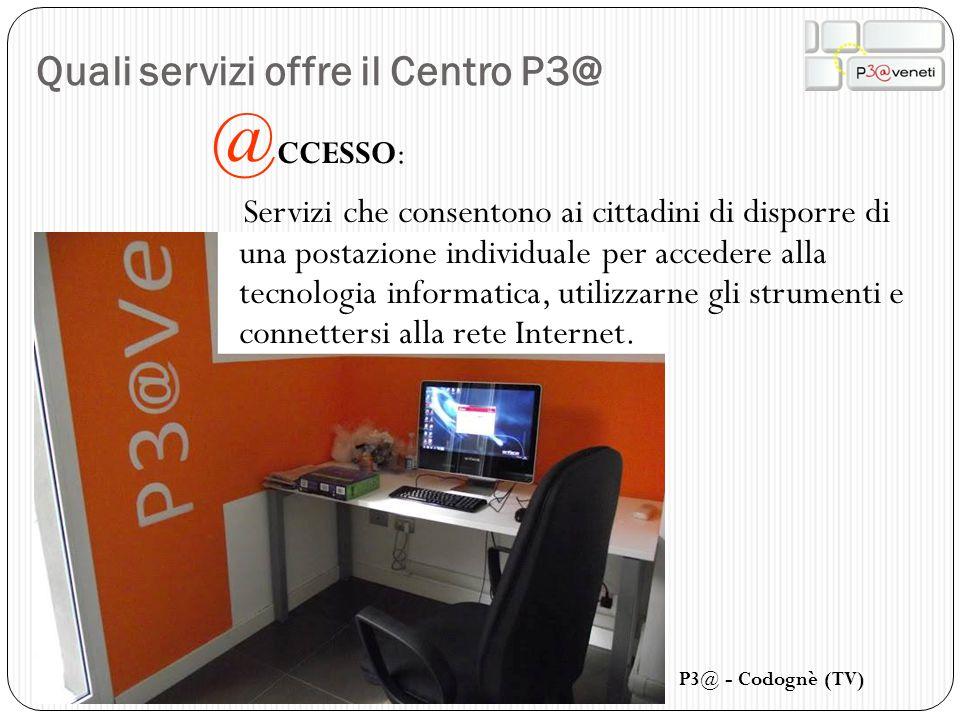 Quali servizi offre il Centro P3@ @ CCESSO: Servizi che consentono ai cittadini di disporre di una postazione individuale per accedere alla tecnologia