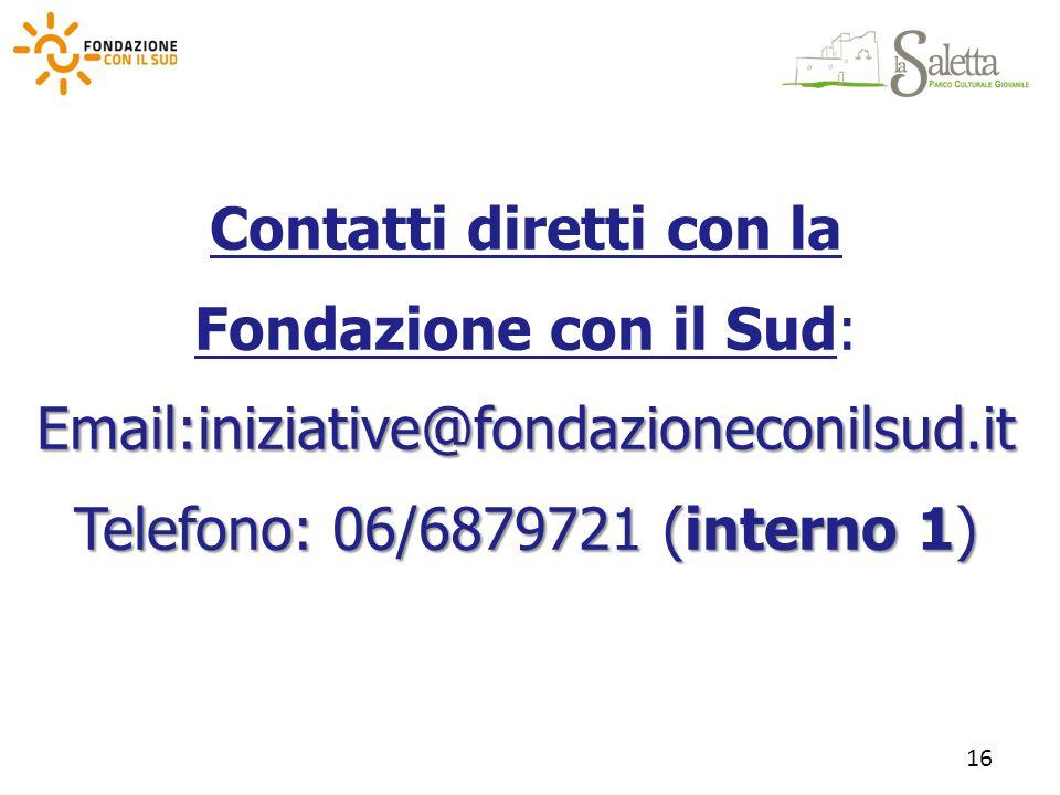 Contatti diretti con la Fondazione con il Sud:Email:iniziative@fondazioneconilsud.it Telefono: 06/6879721 (interno 1) 16