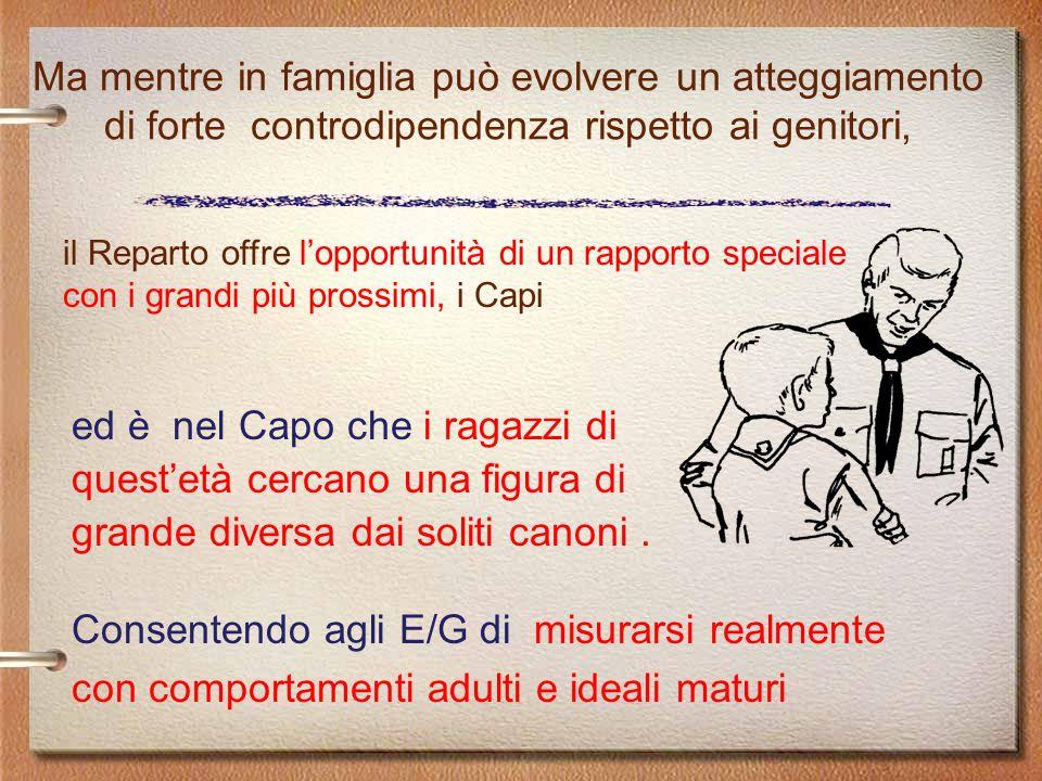Ma mentre in famiglia può evolvere un atteggiamento di forte controdipendenza rispetto ai genitori, ed è nel Capo che i ragazzi di quest'età cercano u