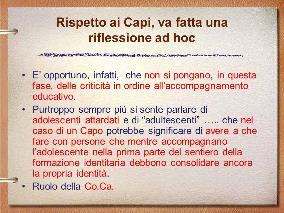 Rispetto ai Capi, va fatta una riflessione ad hoc E' opportuno, infatti, che non si pongano, in questa fase, delle criticità in ordine all'accompagnamento educativo.