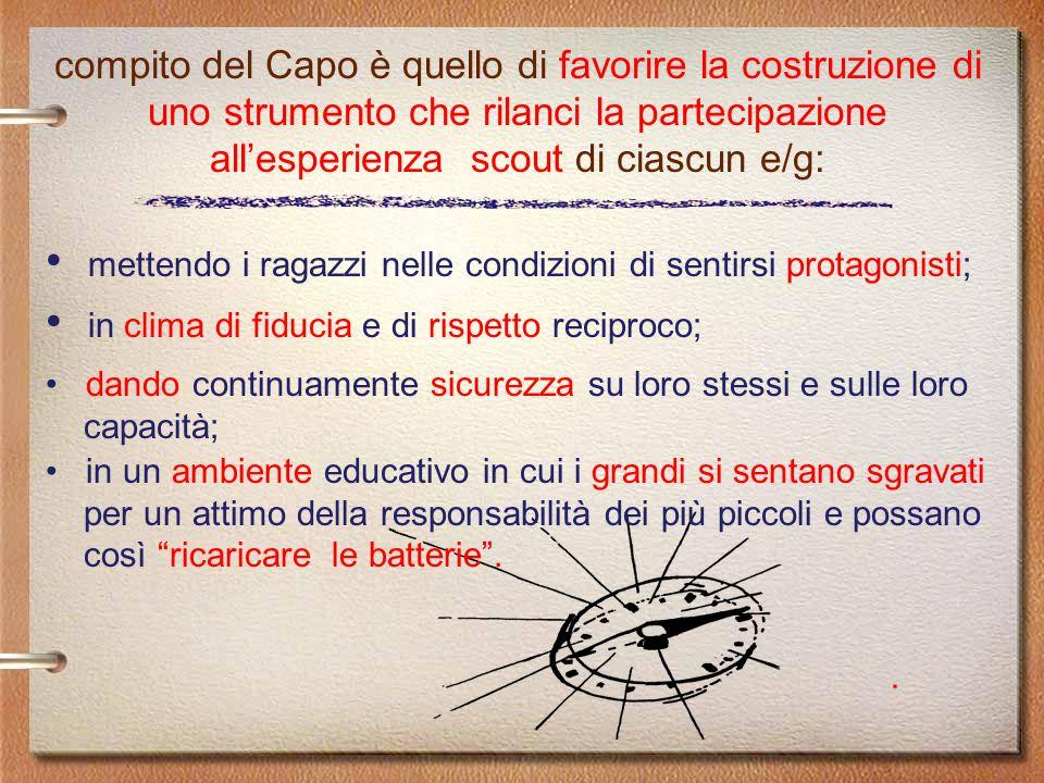 compito del Capo è quello di favorire la costruzione di uno strumento che rilanci la partecipazione all'esperienza scout di ciascun e/g: mettendo i ra