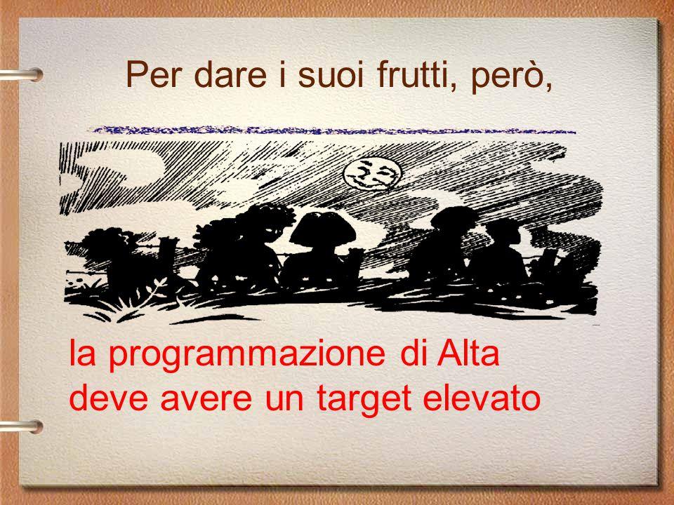 Per dare i suoi frutti, però, la programmazione di Alta deve avere un target elevato