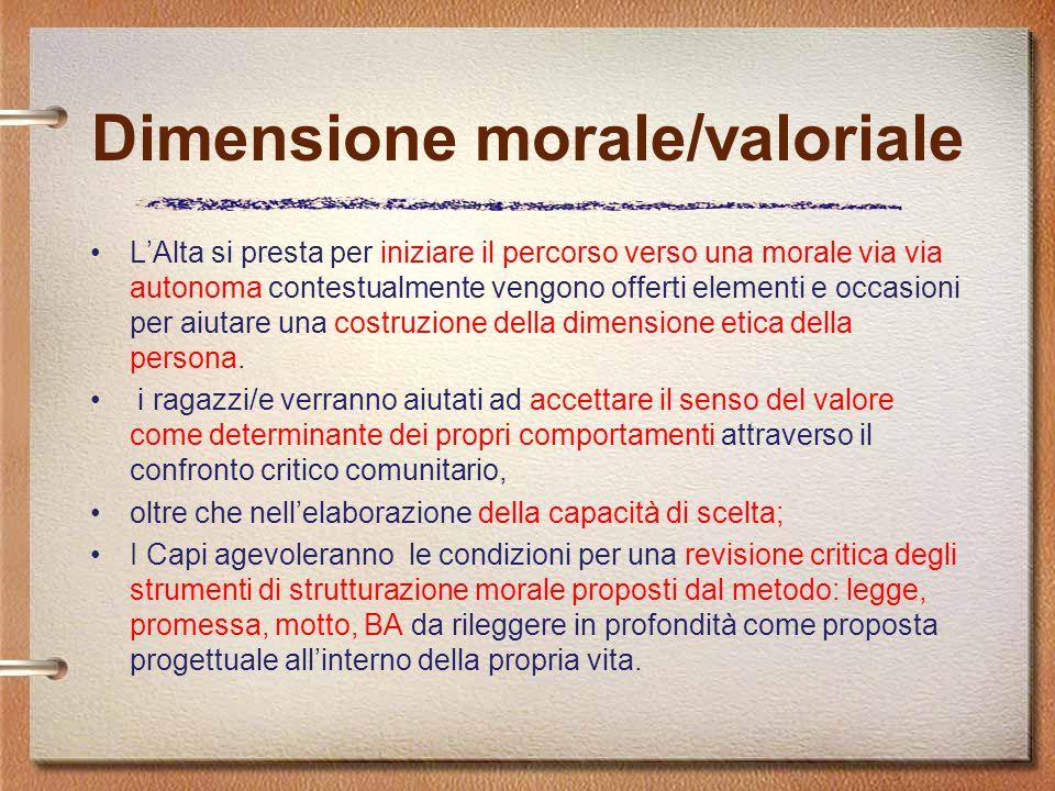 Dimensione morale/valoriale L'Alta si presta per iniziare il percorso verso una morale via via autonoma contestualmente vengono offerti elementi e occ