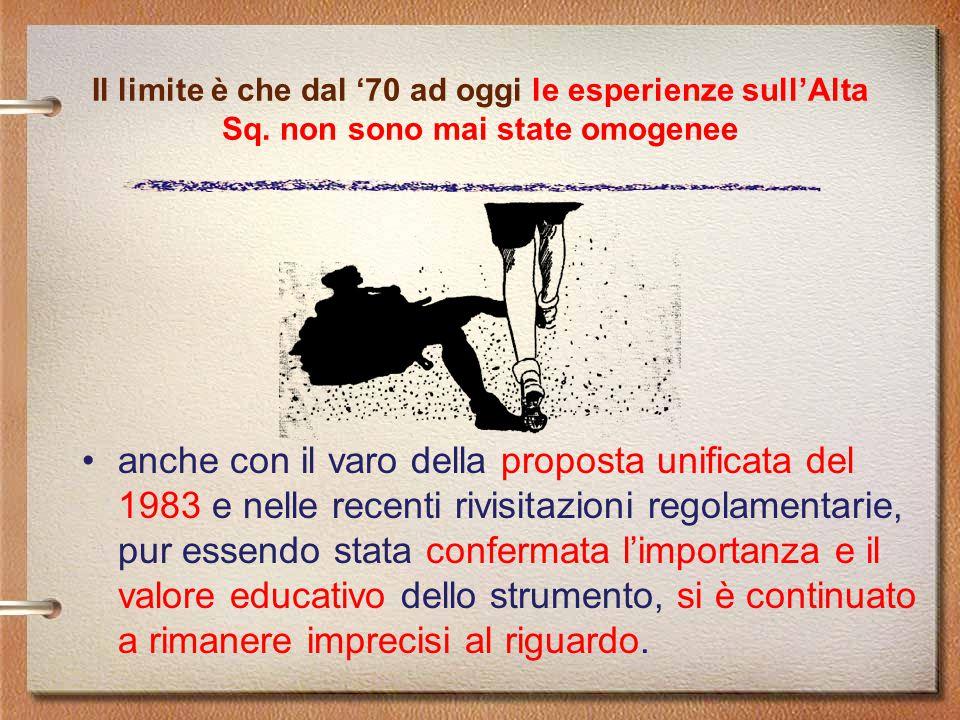 Il limite è che dal '70 ad oggi le esperienze sull'Alta Sq. non sono mai state omogenee anche con il varo della proposta unificata del 1983 e nelle re
