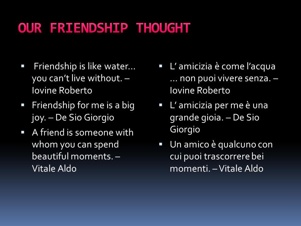  Friendship is like water… you can't live without.