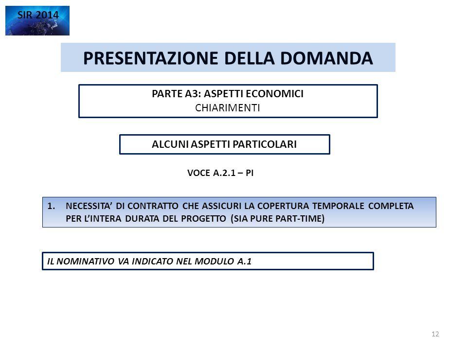 PRESENTAZIONE DELLA DOMANDA SIR 2014 PARTE A3: ASPETTI ECONOMICI CHIARIMENTI 12 ALCUNI ASPETTI PARTICOLARI VOCE A.2.1 – PI 1.NECESSITA' DI CONTRATTO C