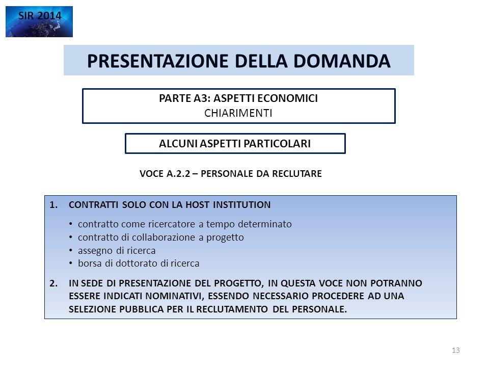 PRESENTAZIONE DELLA DOMANDA SIR 2014 PARTE A3: ASPETTI ECONOMICI CHIARIMENTI 13 ALCUNI ASPETTI PARTICOLARI VOCE A.2.2 – PERSONALE DA RECLUTARE 1.CONTR