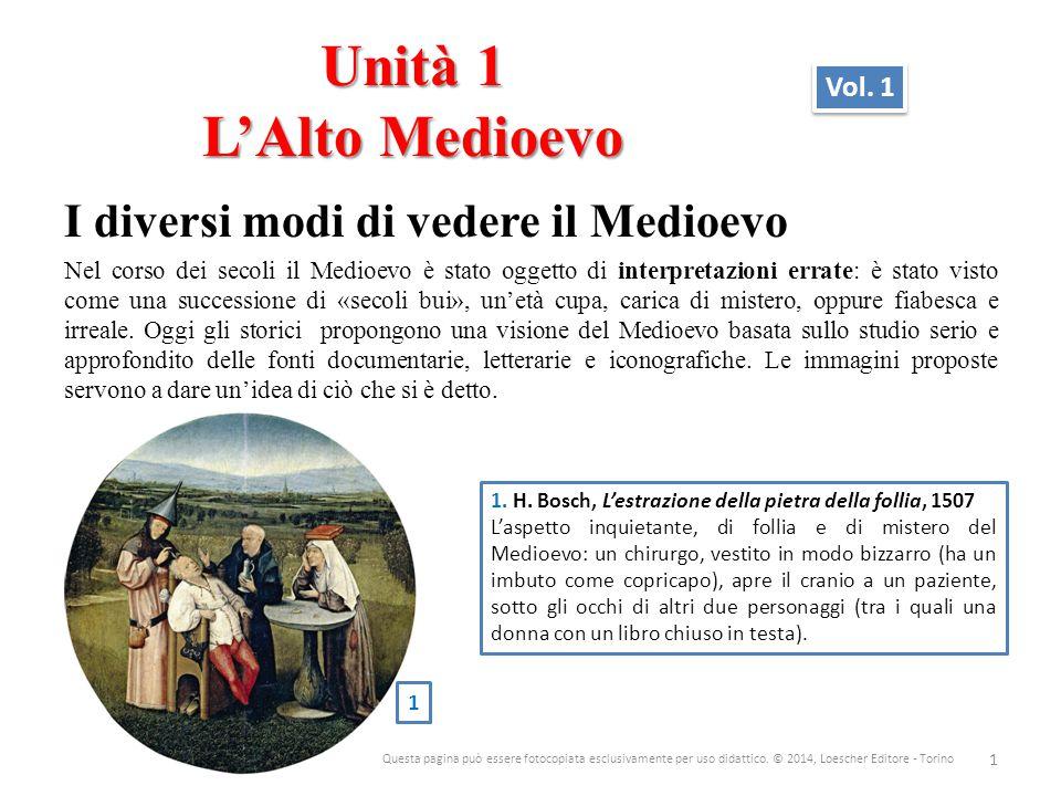 Unità 1 L'Alto Medioevo I diversi modi di vedere il Medioevo Nel corso dei secoli il Medioevo è stato oggetto di interpretazioni errate: è stato visto
