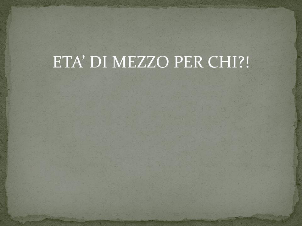 ETA' DI MEZZO PER CHI?!