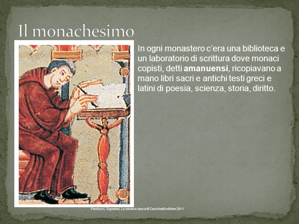 Paolucci, Signorini, La storia in tasca © Zanichelli editore 2011 In ogni monastero c'era una biblioteca e un laboratorio di scrittura dove monaci cop