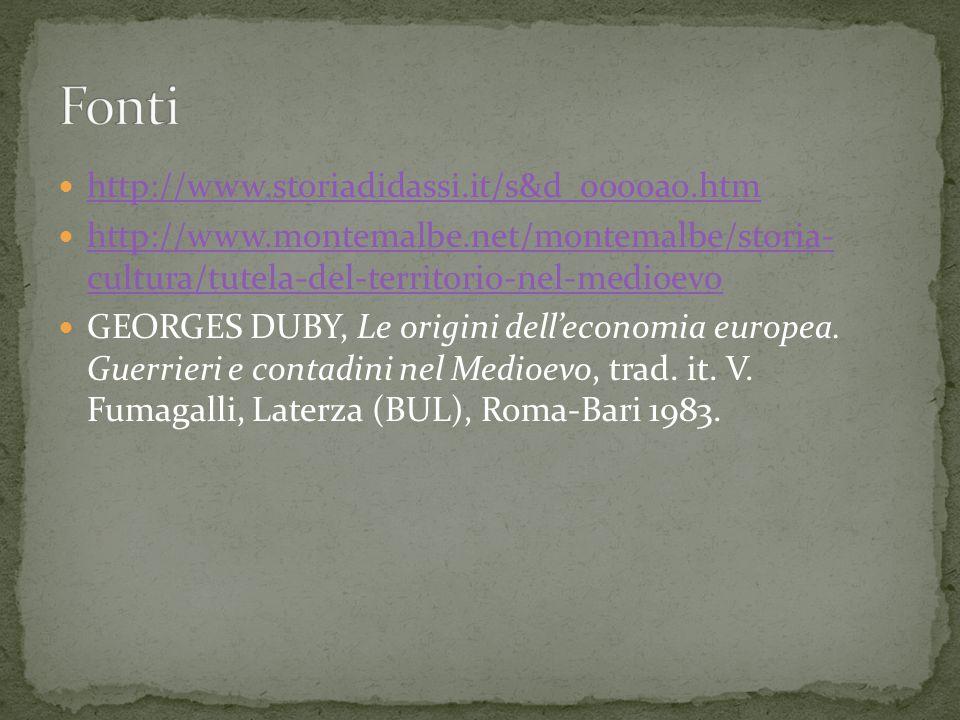 http://www.storiadidassi.it/s&d_0000a0.htm http://www.montemalbe.net/montemalbe/storia- cultura/tutela-del-territorio-nel-medioevo http://www.montemalbe.net/montemalbe/storia- cultura/tutela-del-territorio-nel-medioevo GEORGES DUBY, Le origini dell'economia europea.