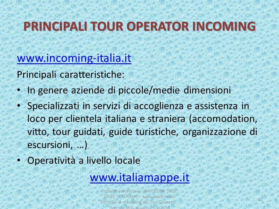 PRINCIPALI TOUR OPERATOR INCOMING www.incoming-italia.it Principali caratteristiche: In genere aziende di piccole/medie dimensioni Specializzati in se