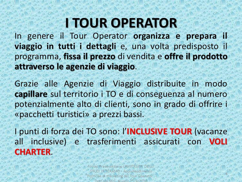 I TOUR OPERATOR fissa il prezzo offre il prodotto attraverso le agenzie di viaggio In genere il Tour Operator organizza e prepara il viaggio in tutti