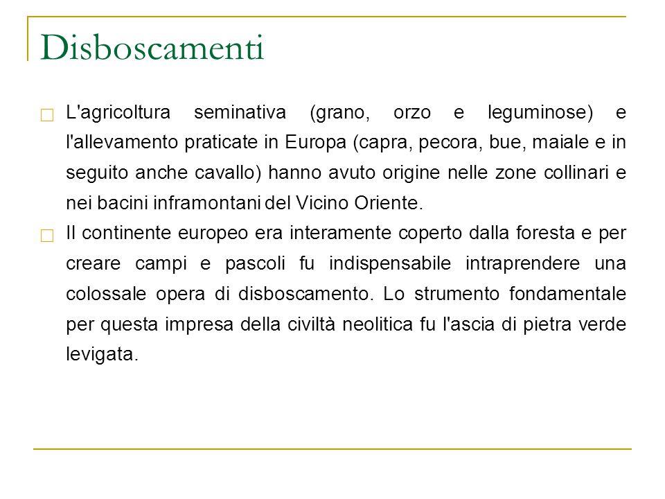 Disboscamenti  L'agricoltura seminativa (grano, orzo e leguminose) e l'allevamento praticate in Europa (capra, pecora, bue, maiale e in seguito anche