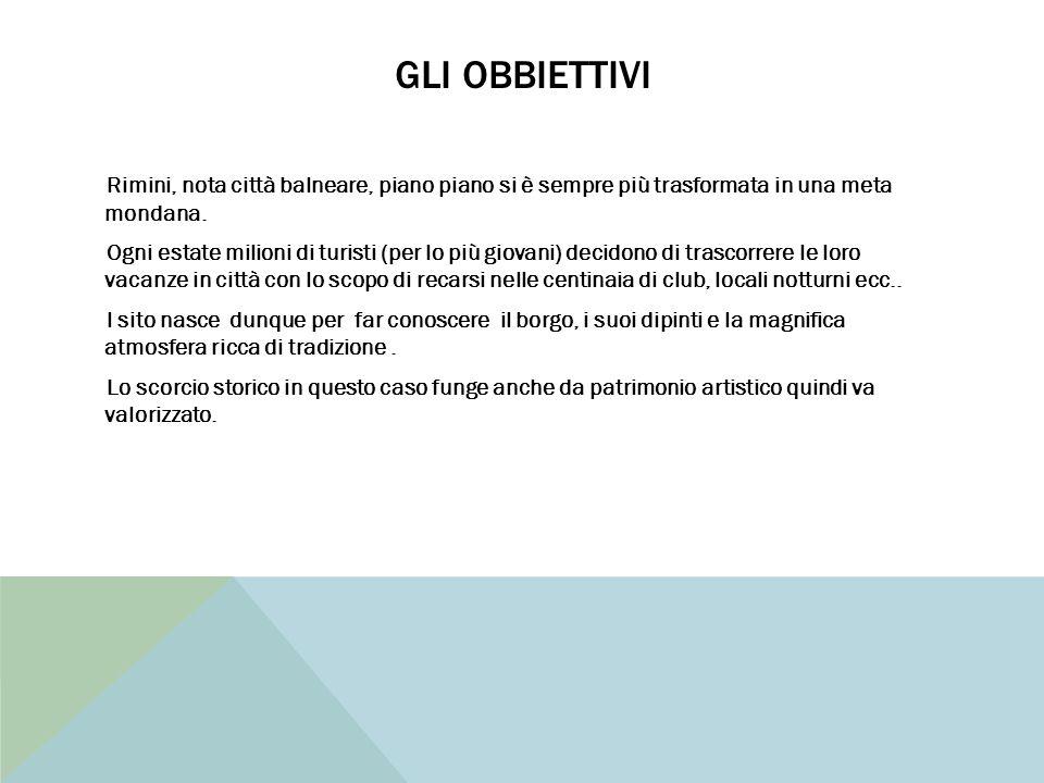GLI OBBIETTIVI Rimini, nota città balneare, piano piano si è sempre più trasformata in una meta mondana.