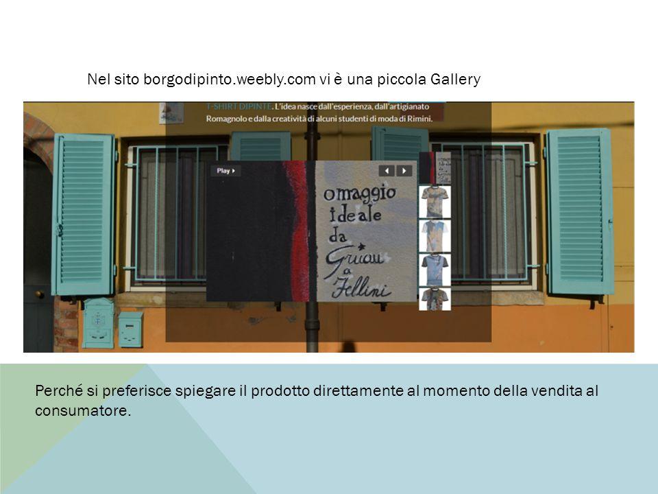 Nel sito borgodipinto.weebly.com vi è una piccola Gallery Perché si preferisce spiegare il prodotto direttamente al momento della vendita al consumatore.
