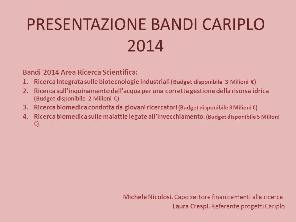 PRESENTAZIONE BANDI CARIPLO 2014 Bandi 2014 Area Ricerca Scientifica: 1.Ricerca Integrata sulle biotecnologie industriali (Budget disponibile 3 Milion