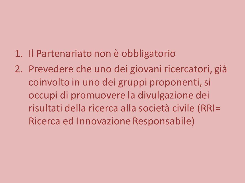 1.Il Partenariato non è obbligatorio 2.Prevedere che uno dei giovani ricercatori, già coinvolto in uno dei gruppi proponenti, si occupi di promuovere