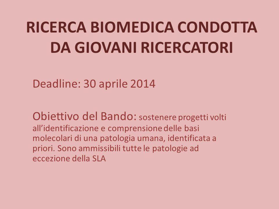 RICERCA BIOMEDICA CONDOTTA DA GIOVANI RICERCATORI Deadline: 30 aprile 2014 Obiettivo del Bando: sostenere progetti volti all'identificazione e compren