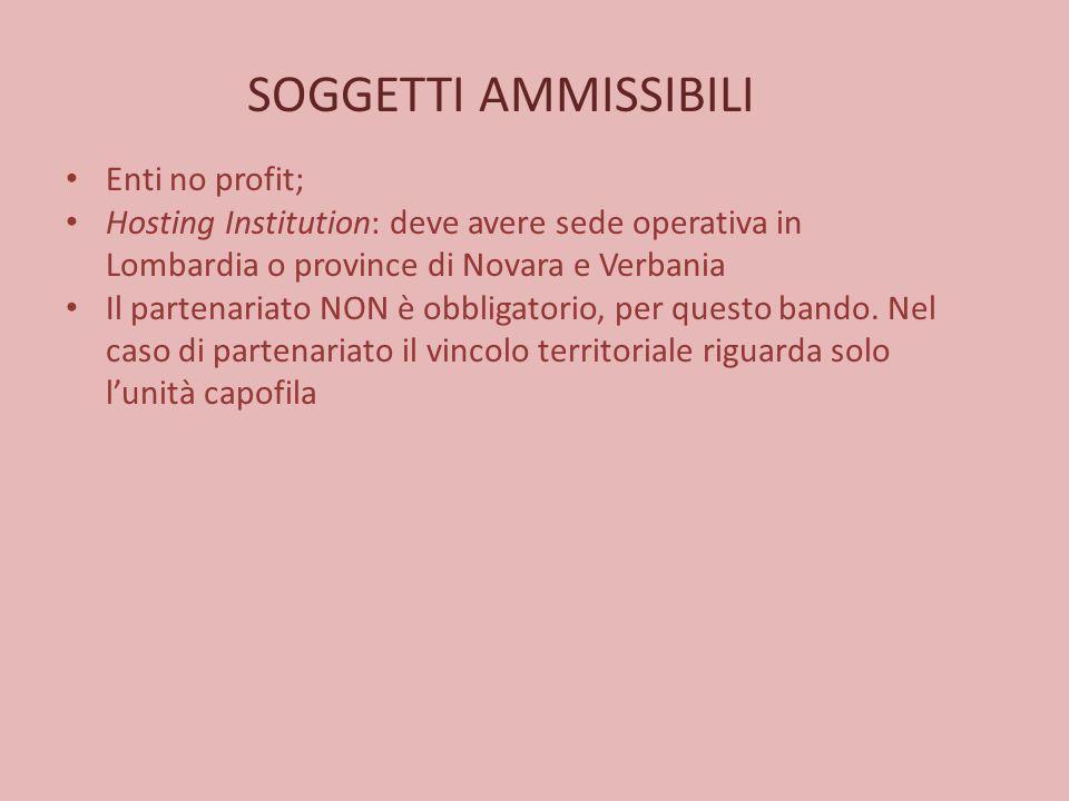 SOGGETTI AMMISSIBILI Enti no profit; Hosting Institution: deve avere sede operativa in Lombardia o province di Novara e Verbania Il partenariato NON è