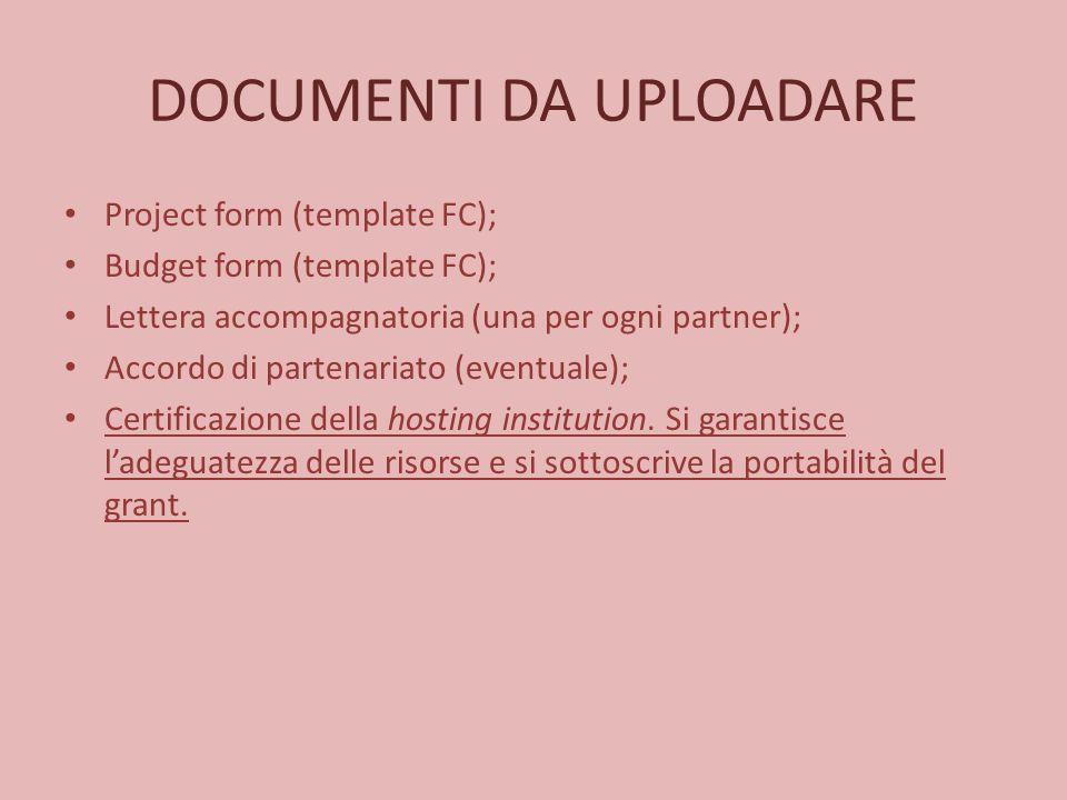 DOCUMENTI DA UPLOADARE Project form (template FC); Budget form (template FC); Lettera accompagnatoria (una per ogni partner); Accordo di partenariato