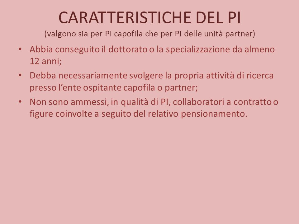 CARATTERISTICHE DEL PI (valgono sia per PI capofila che per PI delle unità partner) Abbia conseguito il dottorato o la specializzazione da almeno 12 a