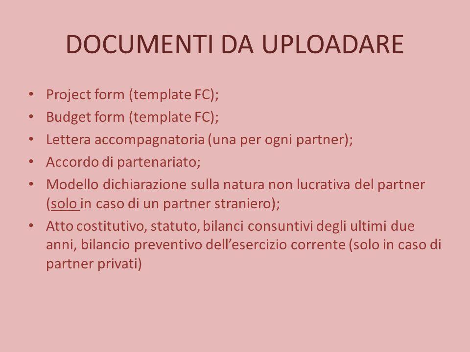DOCUMENTI DA UPLOADARE Project form (template FC); Budget form (template FC); Lettera accompagnatoria (una per ogni partner); Accordo di partenariato;