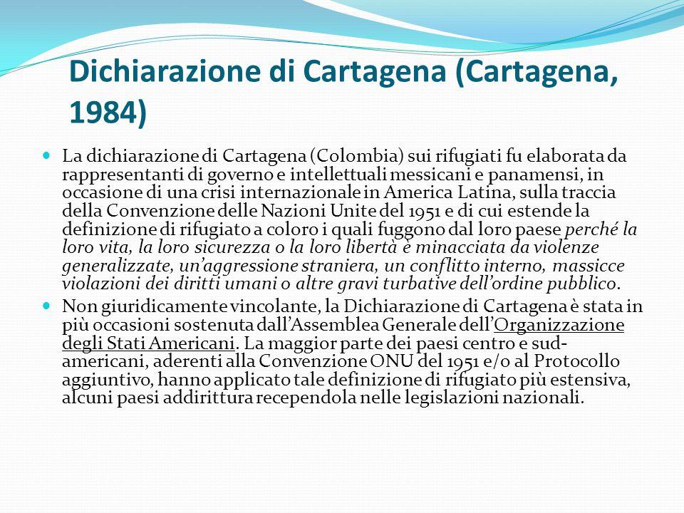 Dichiarazione di Cartagena (Cartagena, 1984) La dichiarazione di Cartagena (Colombia) sui rifugiati fu elaborata da rappresentanti di governo e intell