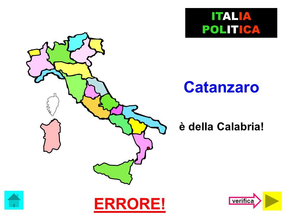 Il capoluogo della Sardegna è …. ITALIA POLITICA (clicca sulla risposta corretta) Cagliari Catanzaro