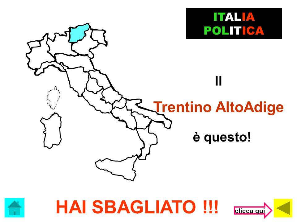 Che regione è? ITALIA POLITICA (clicca sulla risposta corretta) Friuli Venezia Giulia Trentino Alto Adige Lombardia