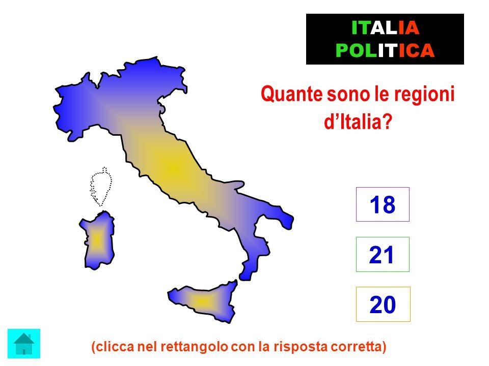 Il capoluogo della Valle d'Aosta è … Aosta ITALIA POLITICA (clicca sulla risposta corretta) Torino