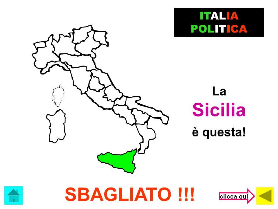 Che regione è? ITALIA POLITICA (clicca sulla risposta corretta) Sicilia Sardegna Abruzzo