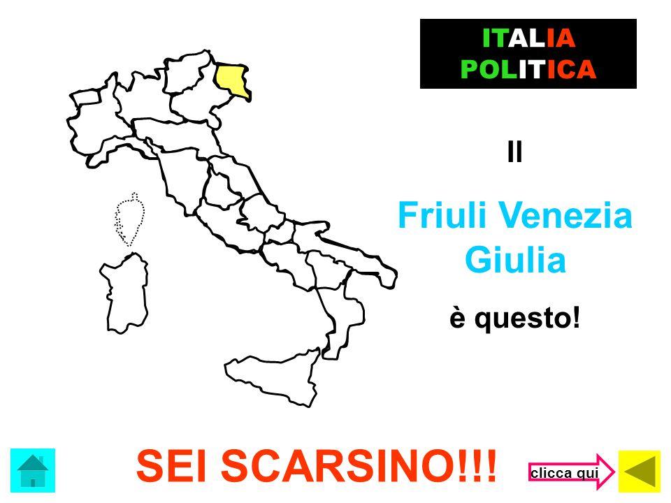Che regione è? ITALIA POLITICA (clicca sulla risposta corretta) Friuli Venezia Giulia Trentino Alto Adige Molise
