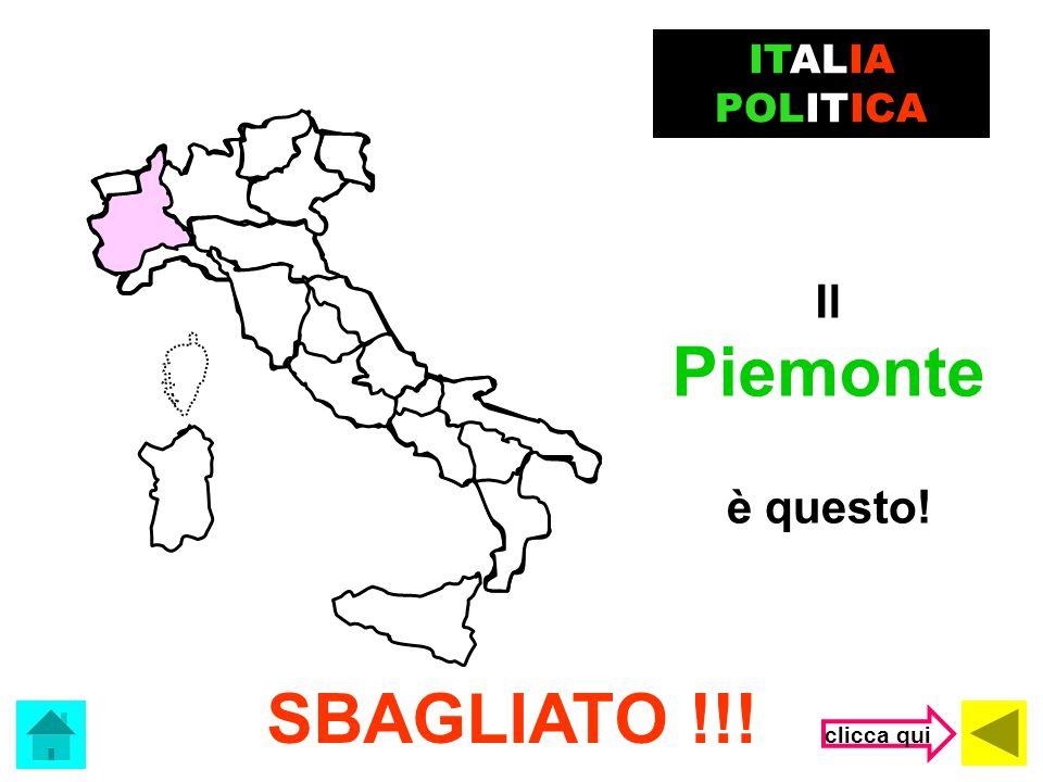 Che regione è? ITALIA POLITICA (clicca sulla risposta corretta) Lombardia Veneto Piemonte