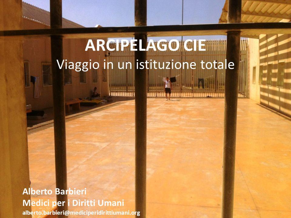 ARCIPELAGO CIE Viaggio in un istituzione totale Alberto Barbieri Medici per i Diritti Umani alberto.barbieri@mediciperidirittiumani.org