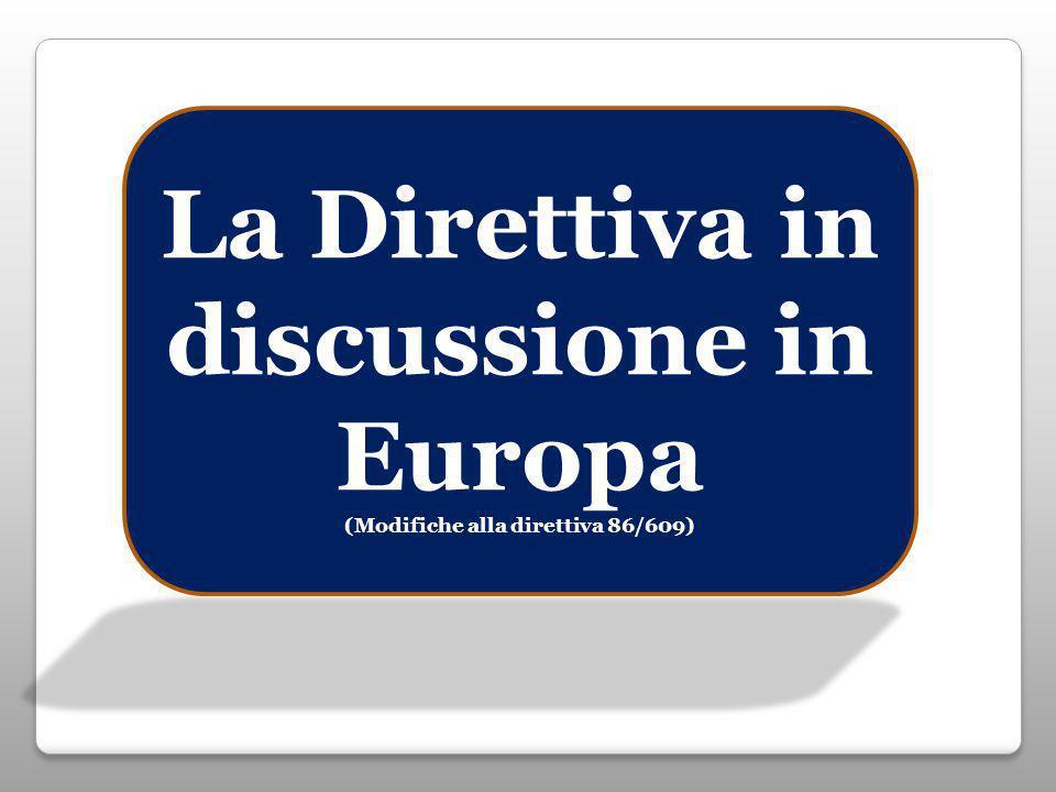 La Direttiva in discussione in Europa (Modifiche alla direttiva 86/609)