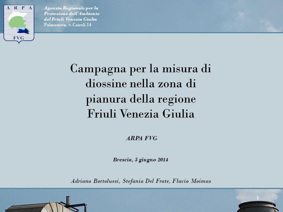 Agenzia Regionale per la Protezione dell'Ambiente del Friuli Venezia Giulia Palmanova, v. Cairoli 14 1 Campagna per la misura di diossine nella zona d