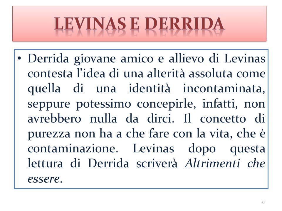 Derrida giovane amico e allievo di Levinas contesta l'idea di una alterità assoluta come quella di una identità incontaminata, seppure potessimo conce