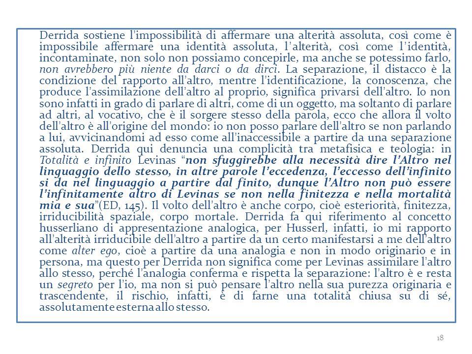 Derrida sostiene l'impossibilità di affermare una alterità assoluta, così come è impossibile affermare una identità assoluta, l'alterità, così come l'