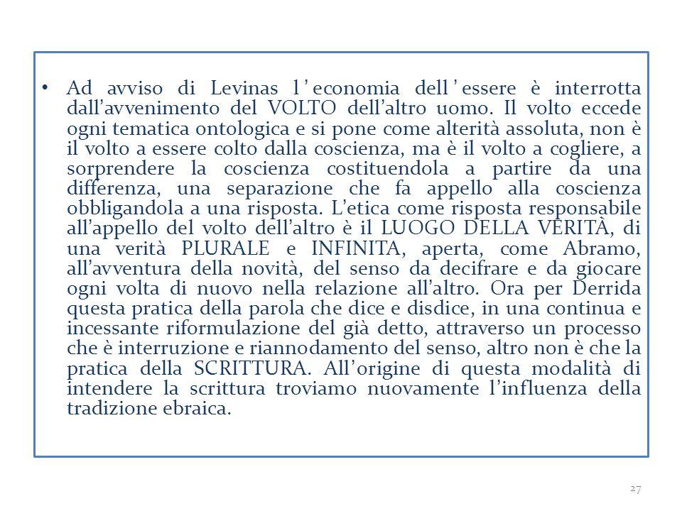 Ad avviso di Levinas l'economia dell'essere è interrotta dall'avvenimento del VOLTO dell'altro uomo. Il volto eccede ogni tematica ontologica e si pon