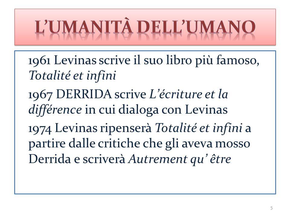 1961 Levinas scrive il suo libro più famoso, Totalité et infini 1967 DERRIDA scrive L'écriture et la différence in cui dialoga con Levinas 1974 Levina